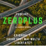 ZeroPlus Chiar vrei mai multa libertate?