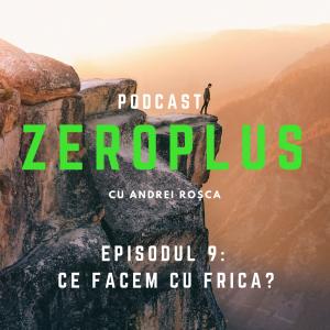 ZeroPlus - Ce facem cu frica?