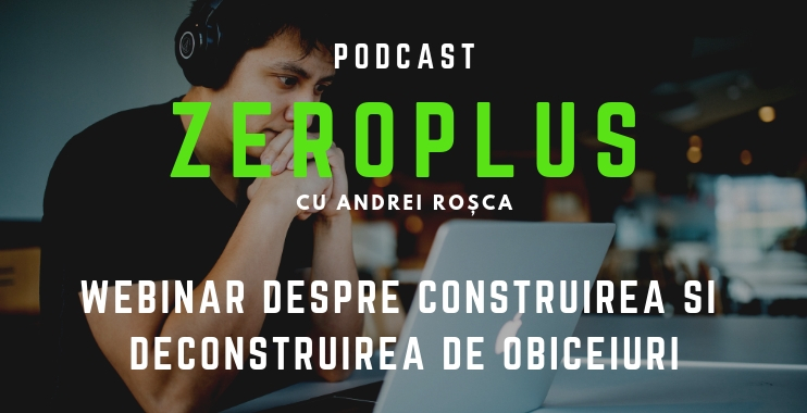 Webinar Andrei Rosca - Webinar despre construirea si deconstruirea de obiceiuri