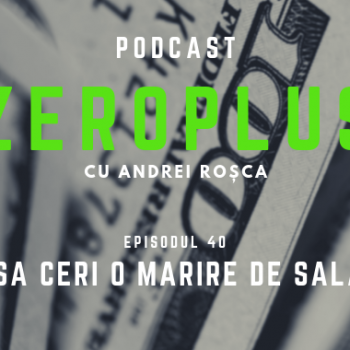Cum să ceri o mărire de salariu? Podcast ZeroPlus